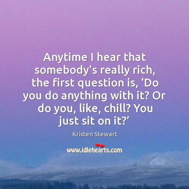 Or do you, like, chill? you just sit on it?' Image
