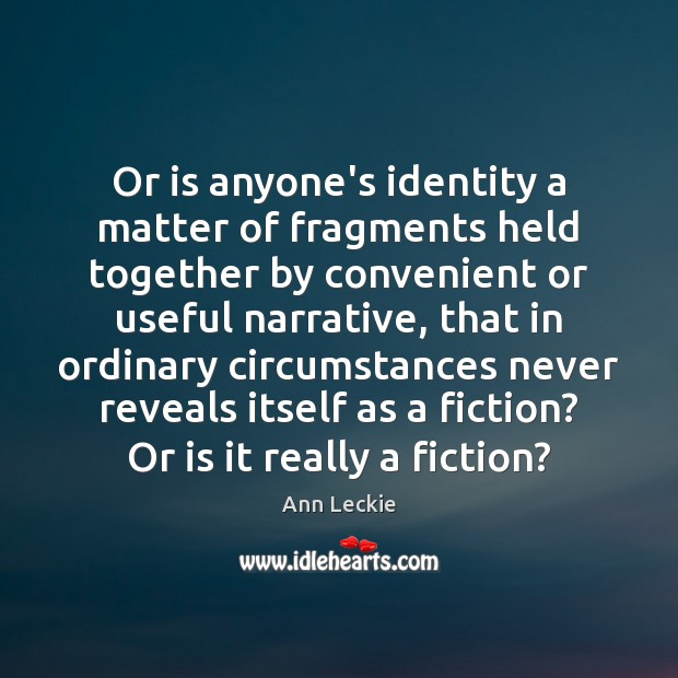 Image, Or is anyone's identity a matter of fragments held together by convenient