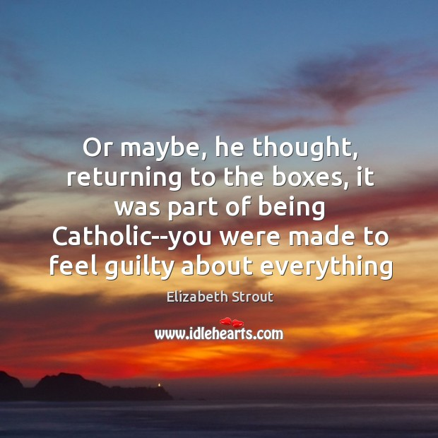 Or maybe, he thought, returning to the boxes, it was part of Elizabeth Strout Picture Quote