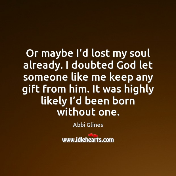 Image, Or maybe I'd lost my soul already. I doubted God let