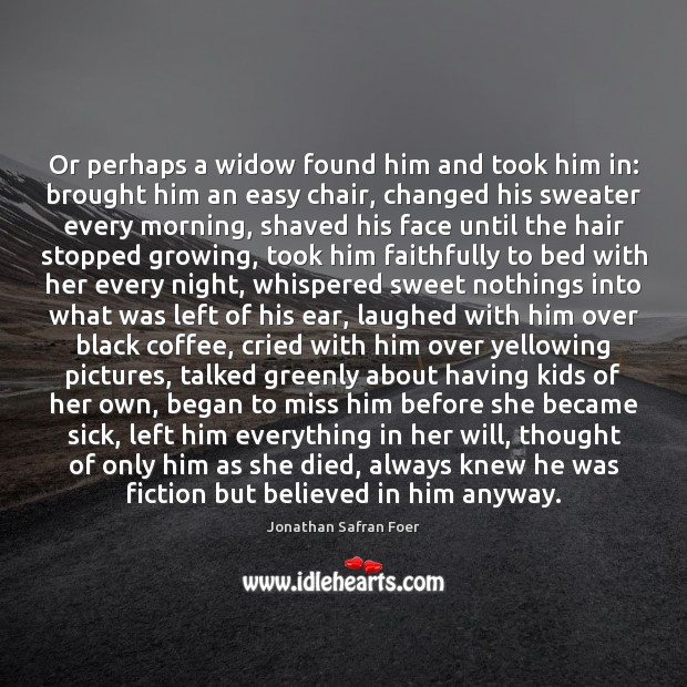 Or perhaps a widow found him and took him in: brought him Image