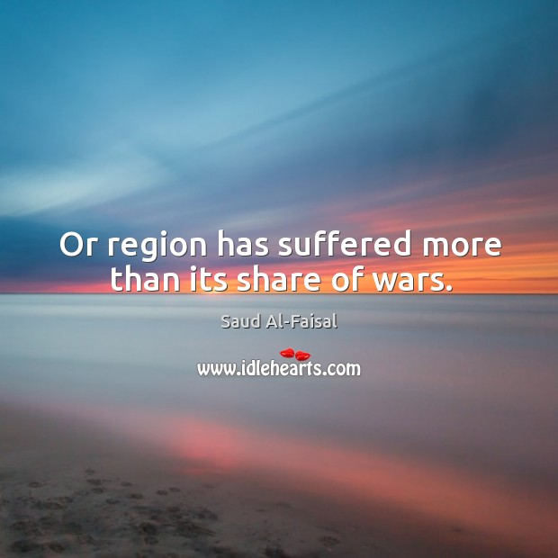 Or region has suffered more than its share of wars. Image