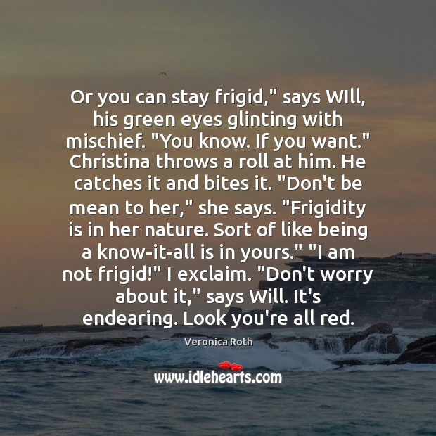 """Or you can stay frigid,"""" says WIll, his green eyes glinting with Image"""