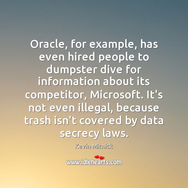 Oracle, for example, has even hired people to dumpster dive for information Kevin Mitnick Picture Quote