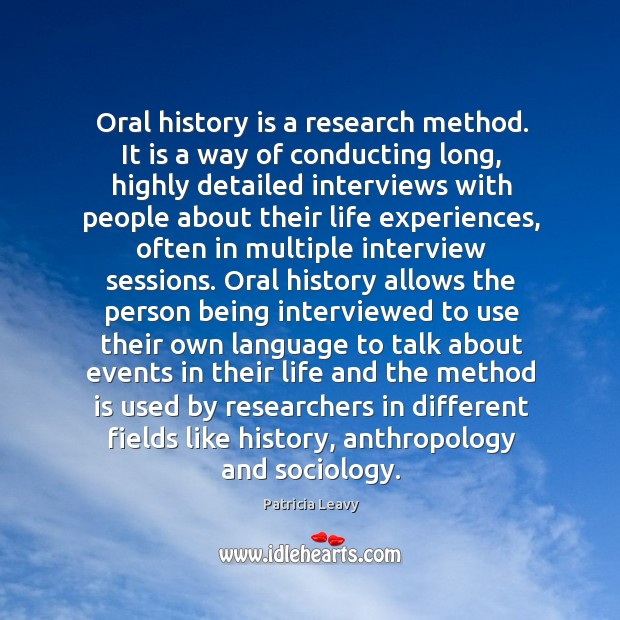 Oral history is a research method. It is a way of conducting Image