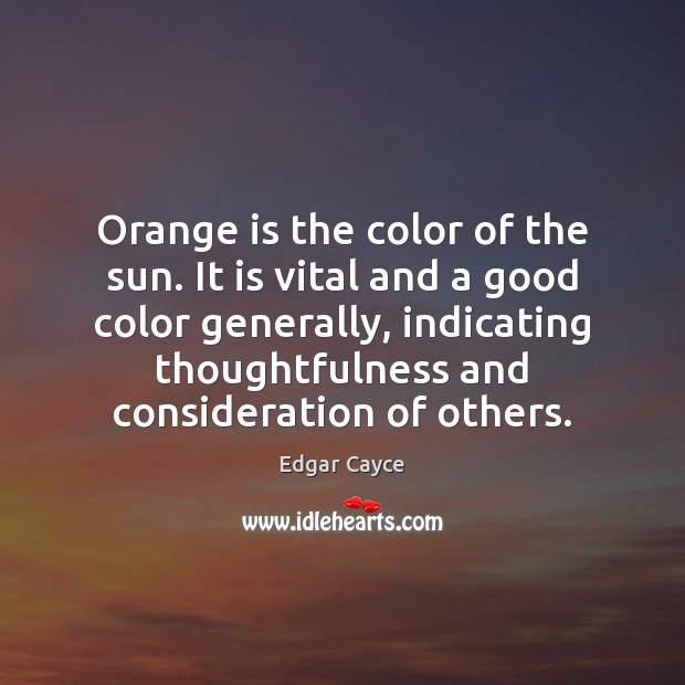 Orange is the color of the sun. It is vital and a Edgar Cayce Picture Quote