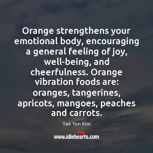Orange strengthens your emotional body, encouraging a general feeling of joy, well-being, Image