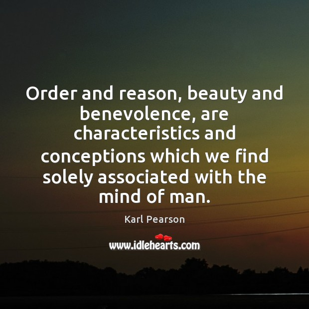 Image, Order and reason, beauty and benevolence, are characteristics and conceptions which we