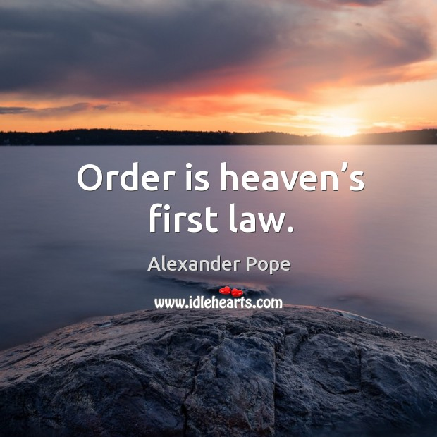 Image, Order is heaven's first law.