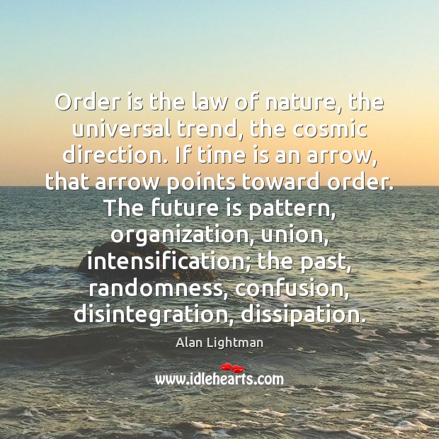 Order is the law of nature, the universal trend, the cosmic direction. Image