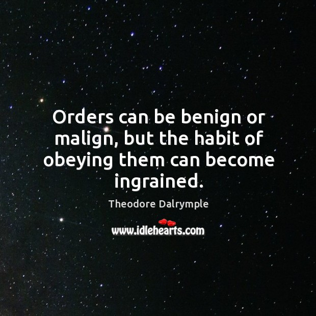 Orders can be benign or malign, but the habit of obeying them can become ingrained. Image