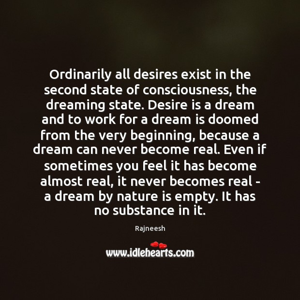 Ordinarily all desires exist in the second state of consciousness, the dreaming Desire Quotes Image