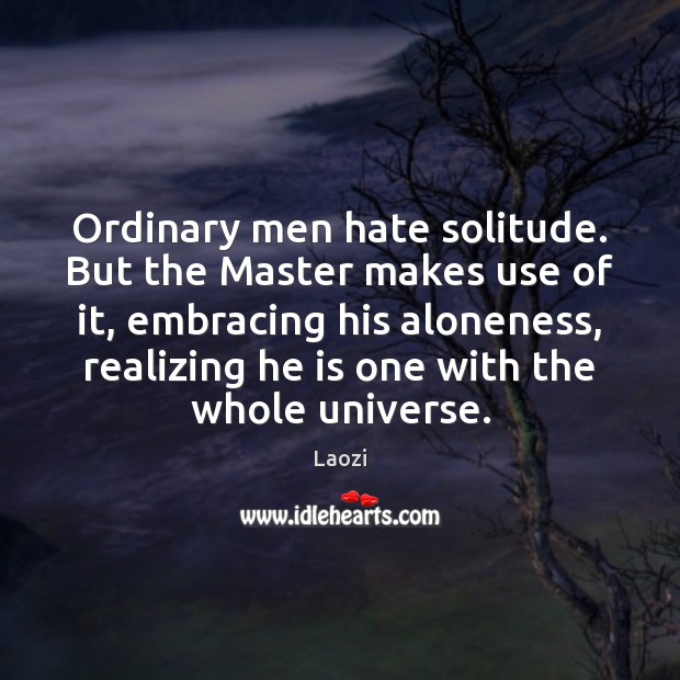 Image, Ordinary men hate solitude. But the Master makes use of it, embracing