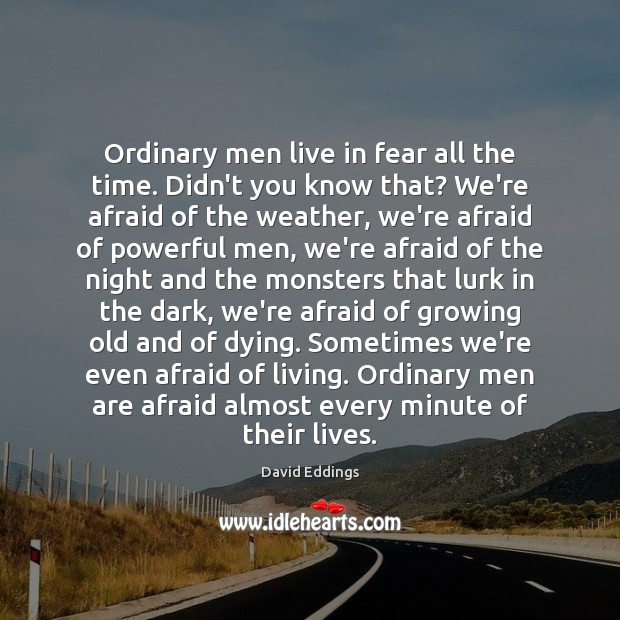 Image, Ordinary men live in fear all the time. Didn't you know that?