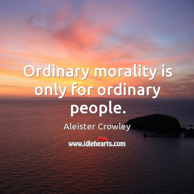 Ordinary morality is only for ordinary people. Image