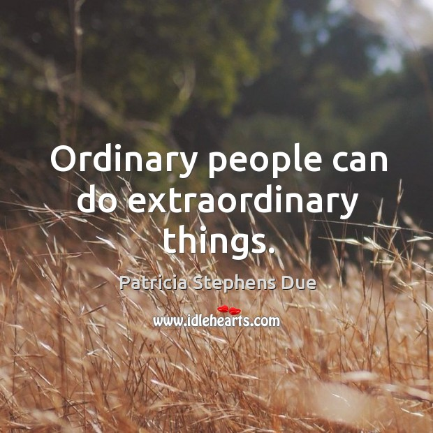 Image, Ordinary people can do extraordinary things.