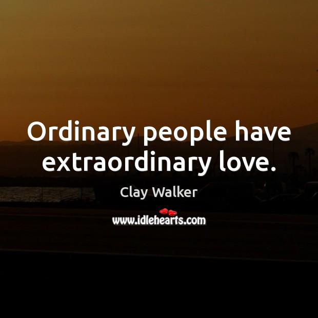 Ordinary people have extraordinary love. Image