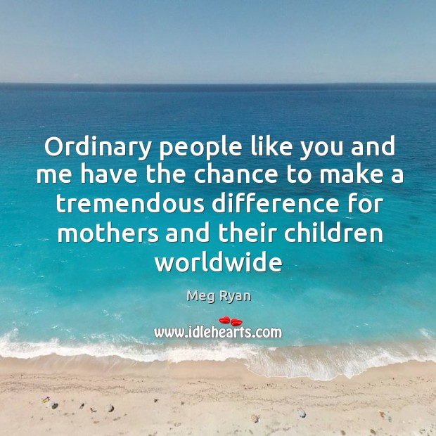 Ordinary people like you and me have the chance to make a Image