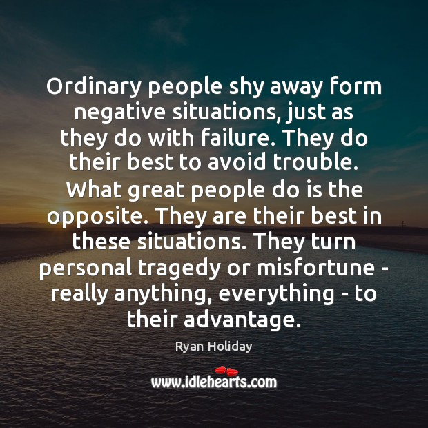 Ordinary people shy away form negative situations, just as they do with Image