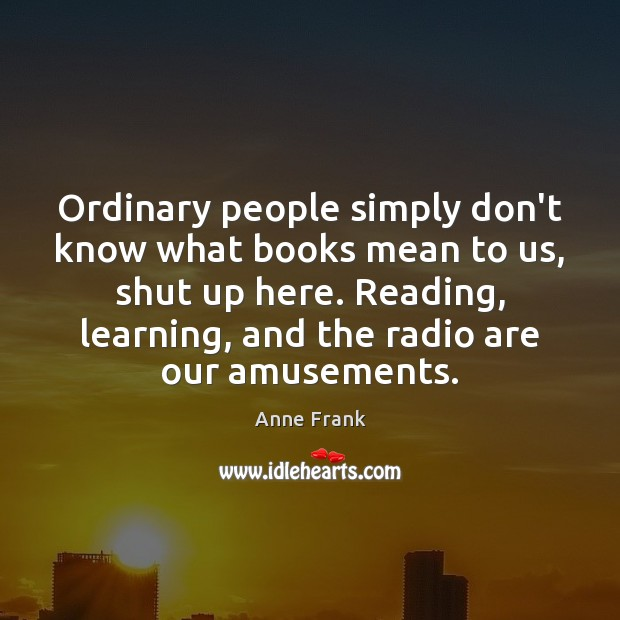 Ordinary people simply don't know what books mean to us, shut up Image