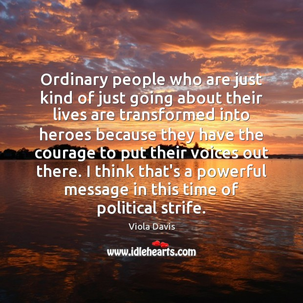Ordinary people who are just kind of just going about their lives Viola Davis Picture Quote