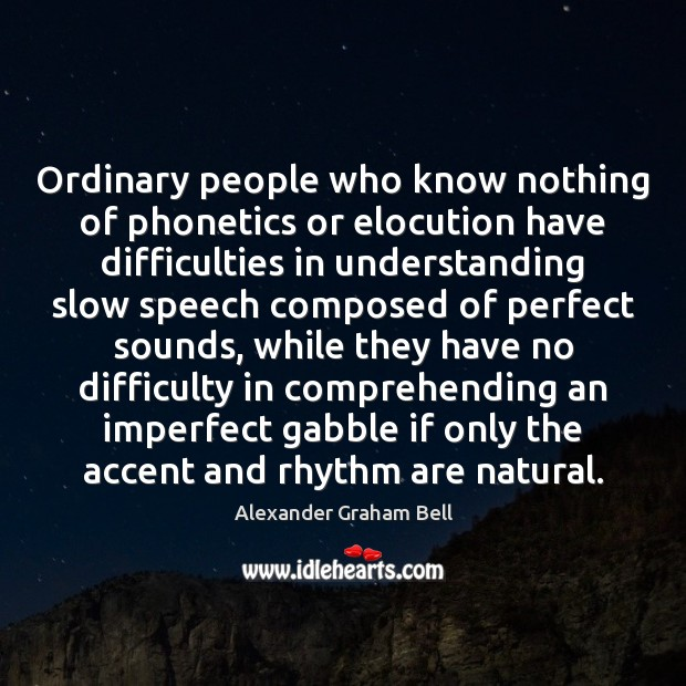 Ordinary people who know nothing of phonetics or elocution have difficulties in Image