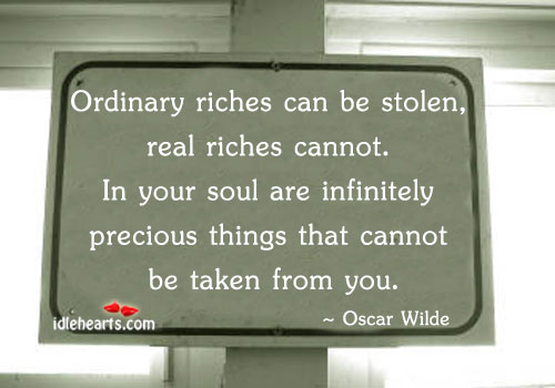 Image, Ordinary riches can be stolen, real riches cannot.