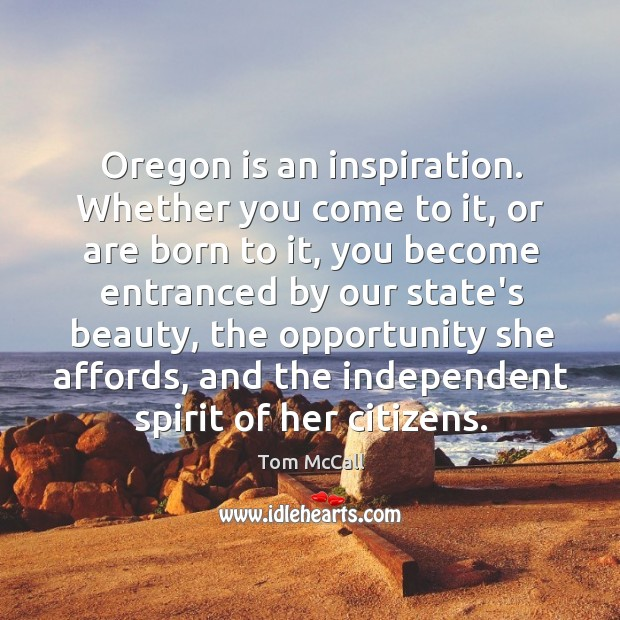 Oregon is an inspiration. Whether you come to it, or are born Tom McCall Picture Quote