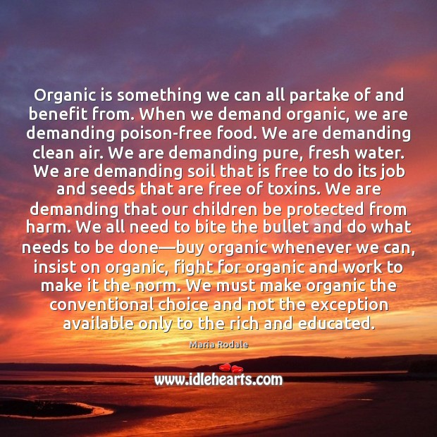 Organic is something we can all partake of and benefit from. When Image