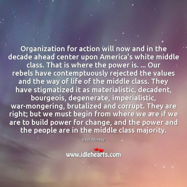 Organization for action will now and in the decade ahead center upon Saul Alinsky Picture Quote