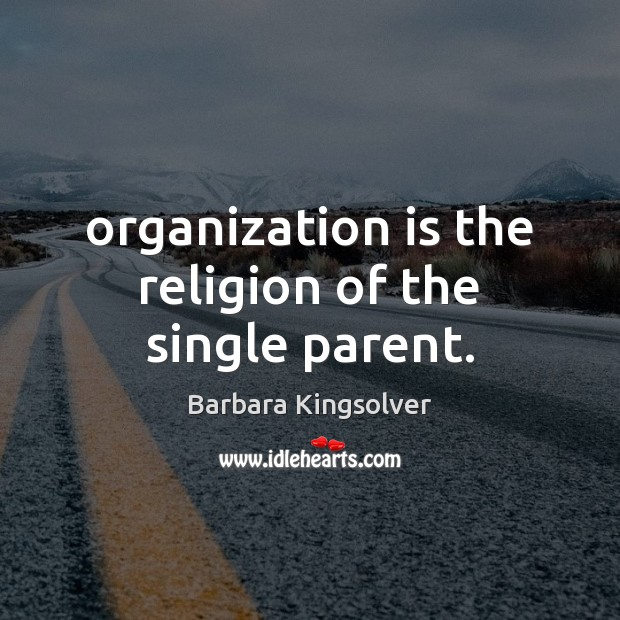 Organization is the religion of the single parent. Image