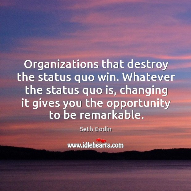 Image, Organizations that destroy the status quo win. Whatever the status quo is,