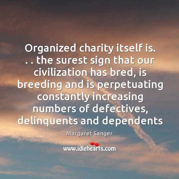 Organized charity itself is. . . the surest sign that our civilization has bred, Image