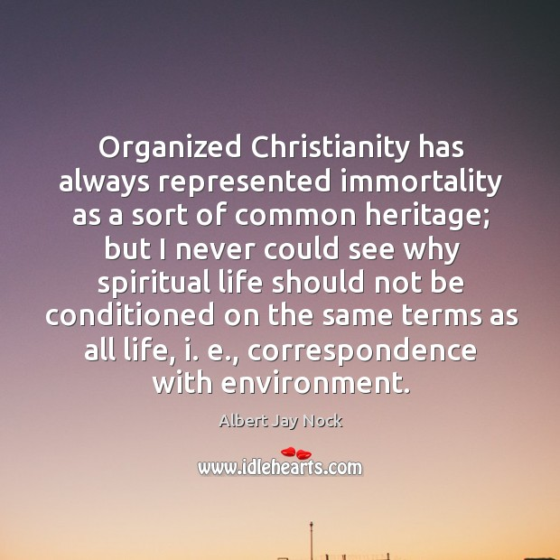 Organized christianity has always represented immortality as a sort of common heritage Image