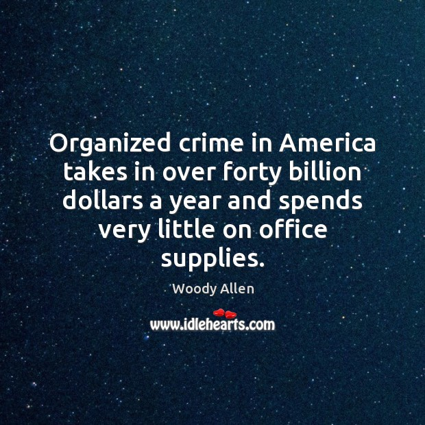 Organized crime in America takes in over forty billion dollars a year Woody Allen Picture Quote