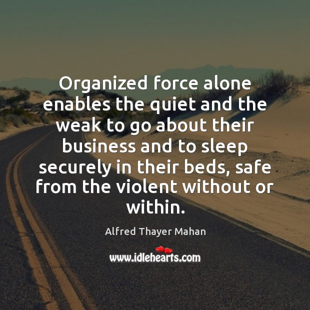 Organized force alone enables the quiet and the weak to go about Image