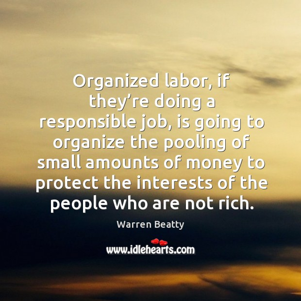 Organized labor, if they're doing a responsible job, is going to organize the pooling of Image