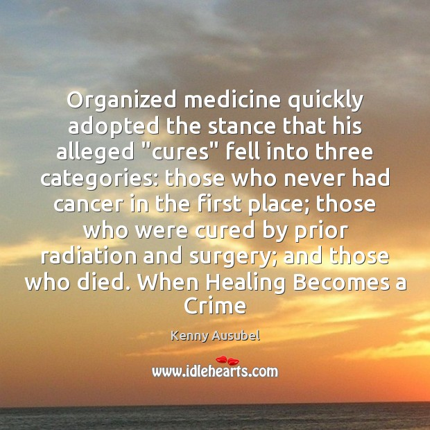 "Organized medicine quickly adopted the stance that his alleged ""cures"" fell into Image"