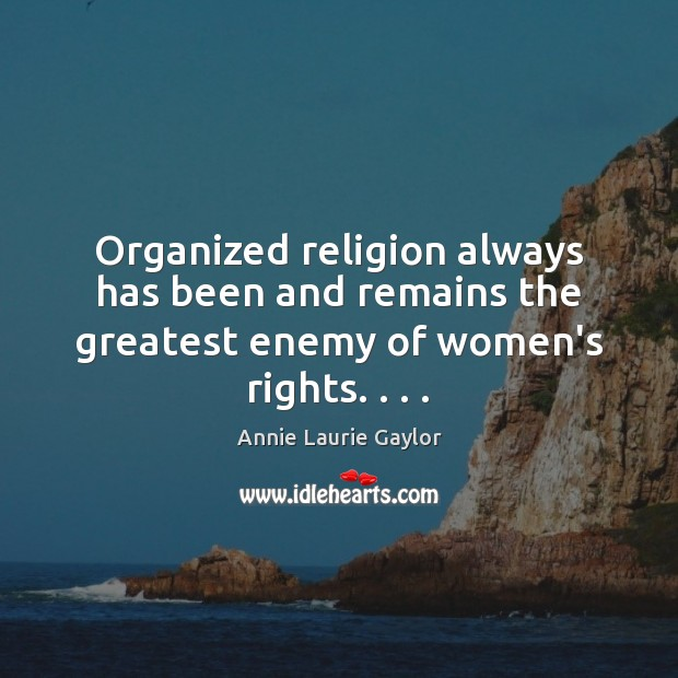 Image, Organized religion always has been and remains the greatest enemy of women's rights. . . .