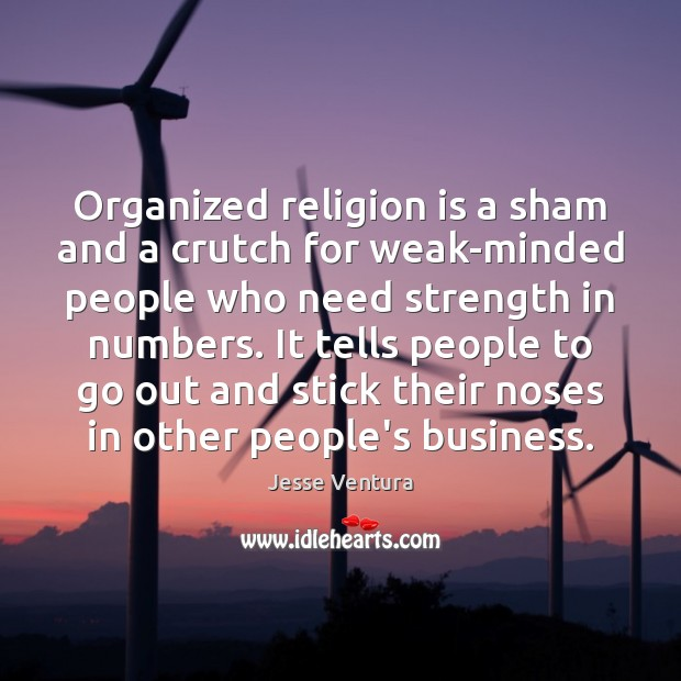 Image, Organized religion is a sham and a crutch for weak-minded people who