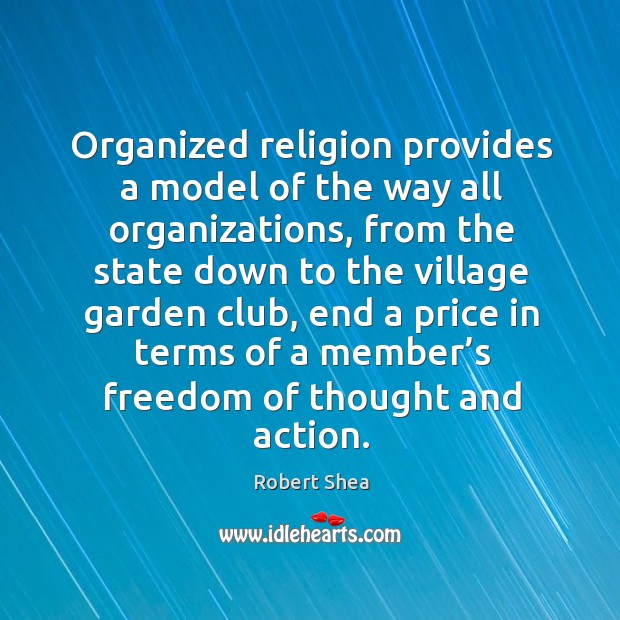 Organized religion provides a model of the way all organizations, from the state down Image