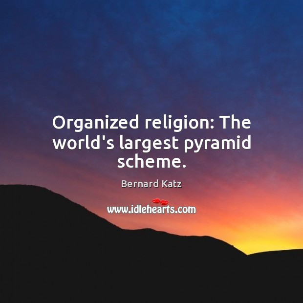 Image, Organized religion: The world's largest pyramid scheme.