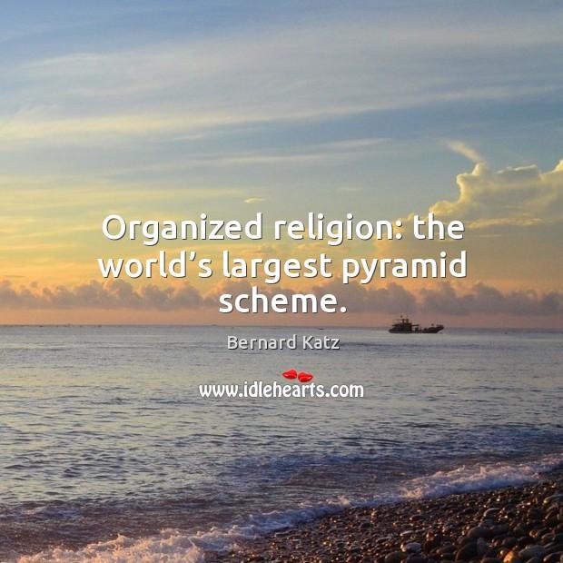 Organized religion: the world's largest pyramid scheme. Image