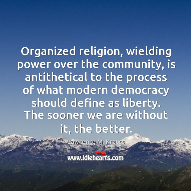 Organized religion, wielding power over the community, is antithetical to the process Image