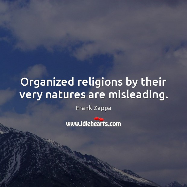 Organized religions by their very natures are misleading. Frank Zappa Picture Quote