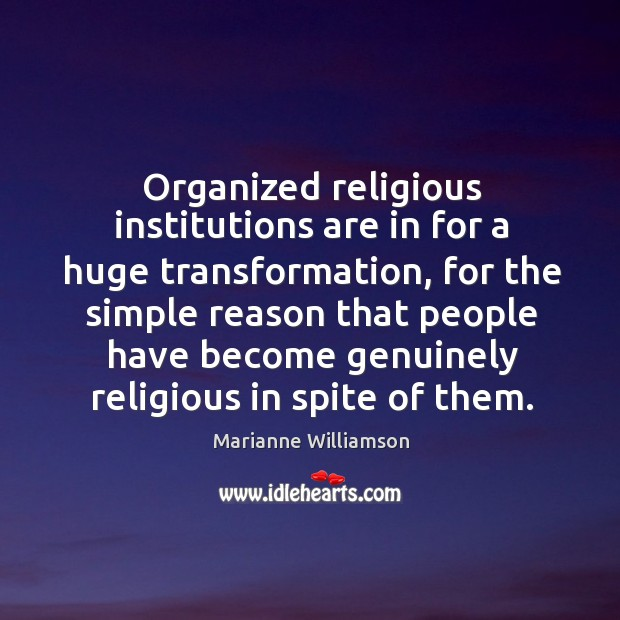 Organized religious institutions are in for a huge transformation, for the simple Image