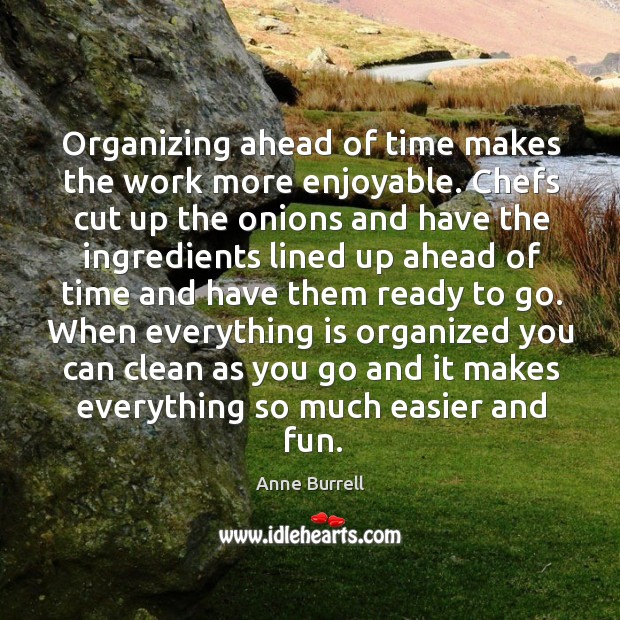 Organizing ahead of time makes the work more enjoyable. Chefs cut up the onions and have the Image