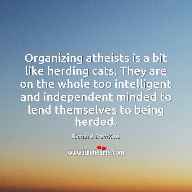 Organizing atheists is a bit like herding cats; They are on the Image