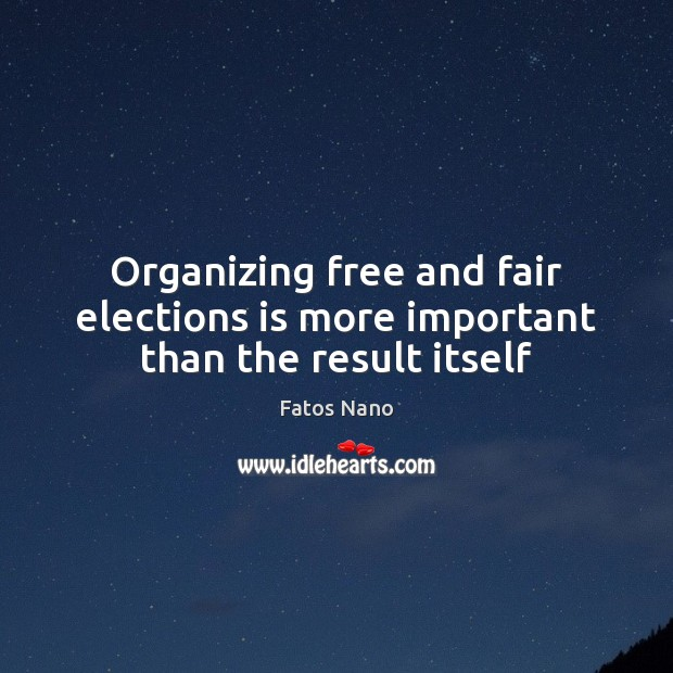 Image, Organizing free and fair elections is more important than the result itself