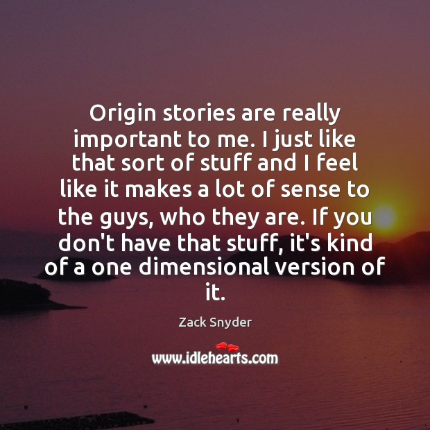 Origin stories are really important to me. I just like that sort Zack Snyder Picture Quote